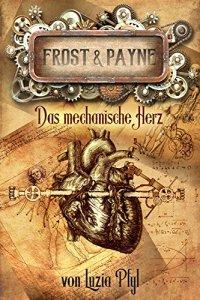 Cover: Frost & Payne - Band 12: Das mechanische Herz (12.04.2018 Band 12 von 12)