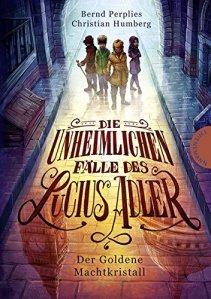 Cover: Die unheimlichen Fälle des Lucius Adler. Der Goldene Machtkristall